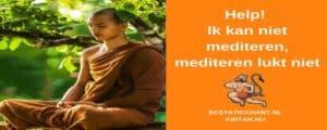 help, ik kan niet mediteren! Mediteren lukt niet