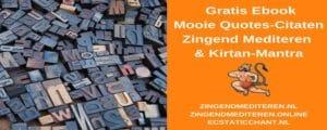 Gratis Ebook, Mooie Quotes-Citaten Zingend Mediteren, Ecstatic Chant, Kirtan-Mantra