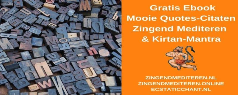 Gratis Ebook, Mooie Quotes-Citaten Zingend Mediteren, Ecstatic Chant, Kirtan-Mantra